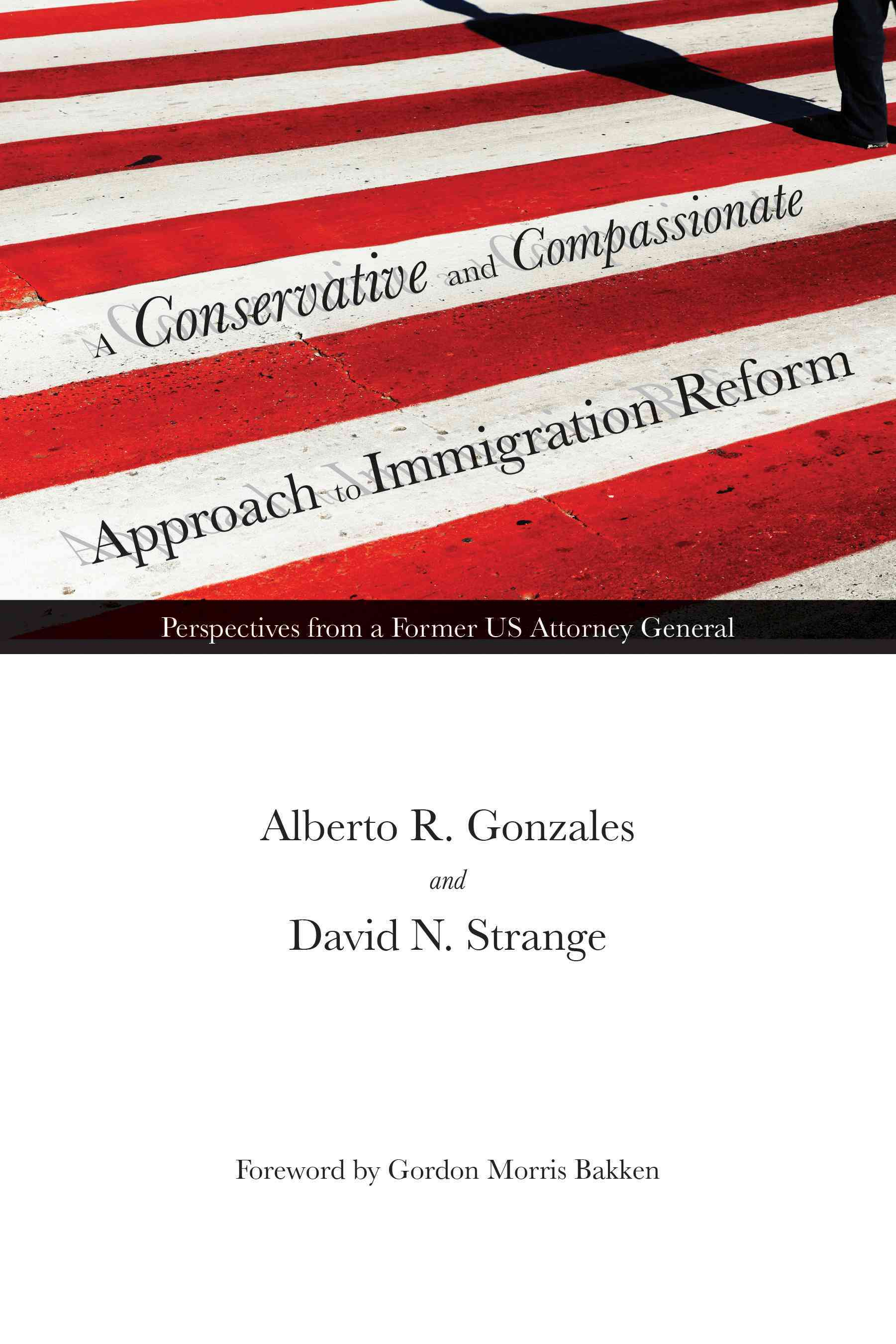 A Conservative and Compassionate Approach to Immigration Reform By Gonzales, Alberto R./ Strange, David N./ Bakken, Gordon Morris (FRW)