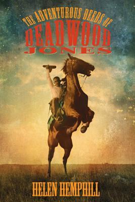The Adventurous Deeds of Deadwood Jones By Hemphill, Helen